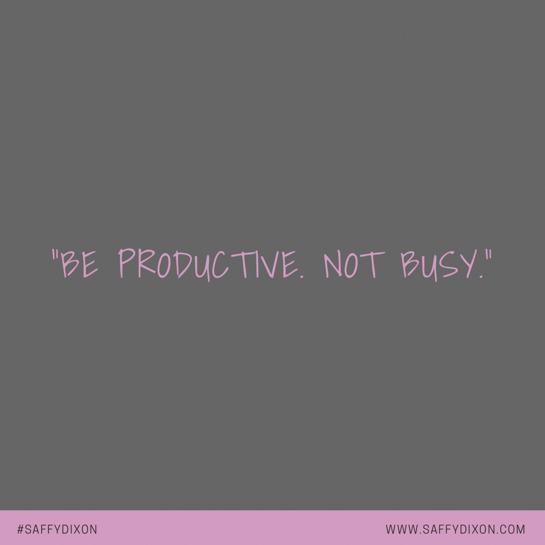 """Be productive. Not busy."""