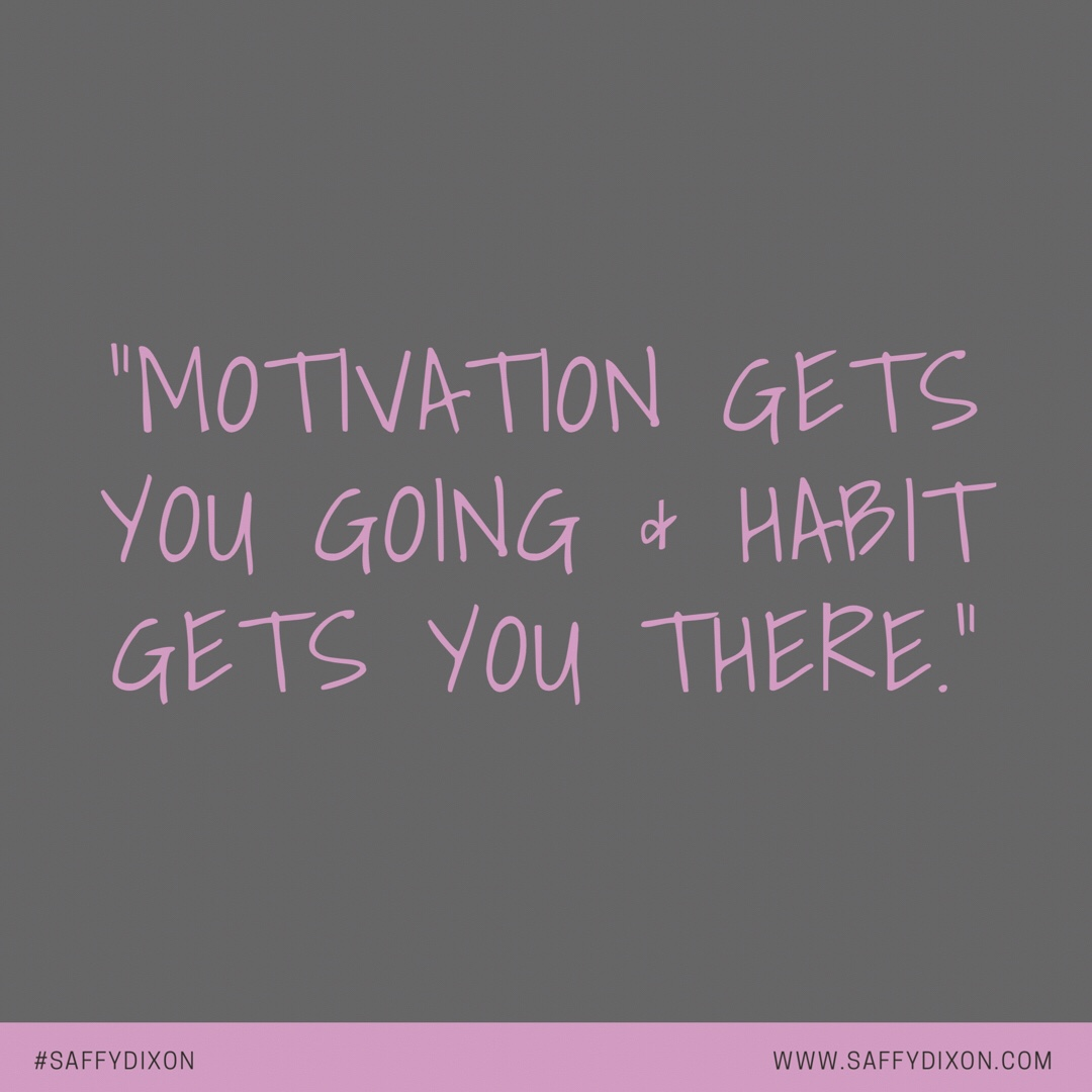 """Motivation gets you going & habit gets you there."""